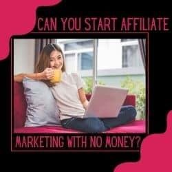 Can You Start Affiliate Marketing With No Money